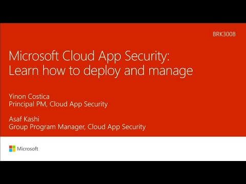 Microsoft Cloud App Security deep dive: Learn how to deploy and manage - BRK3008