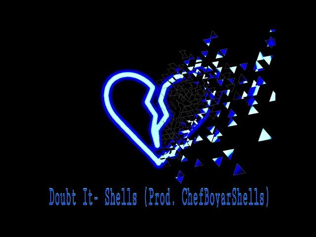 Doubt It- Shells (Prod.ChefBoyarShells)