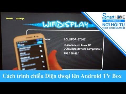 Kết nối điện thoại lên Android TV box: Cách kết nối màn hình bằng WifiDisplay - SMARTHOME CHANNEL