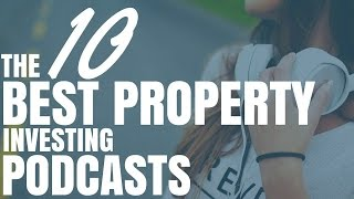 The 10 Best Property Investing Podcasts (Ep315)