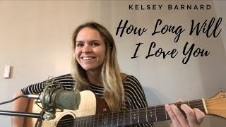 How Long Will I Love You - Ellie Goulding Cover