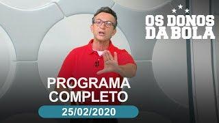 Os Donos da Bola - 25/02/2020 - Programa completo
