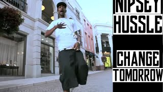Nipsey Hussle - Change Tomorrow | Music Video | Jordan Tower Network