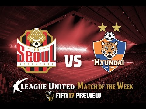 [FIFA 17] MATCH PREDICTION   FC SEOUL VS ULSAN HYUNDAI   K-LEAGUE MATCH SIMULATION