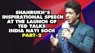 UNCUT- Shahrukh's Inspirational Speech at the Launch of TED Talks India Nayi Soch-Part-2 | SpotboyE