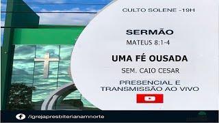 LIVE  IPMN -   - TEMA: FÉ OUSADA - SEMINARISTA CAIO