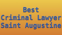 Best Criminal Lawyer Saint Augustine, FL 2017