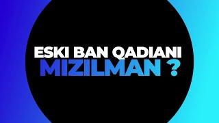 Eski ban Qadiani Mizilman?