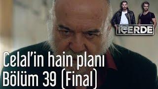 İçerde 39  Bölüm (Final) - Celal'in Hain Planı