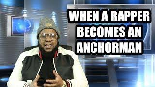 WHEN A RAPPER BECOMES AN ANCHORMAN