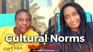 "Cultural Norms and other ""thoughts"" for Moving Abroad!"