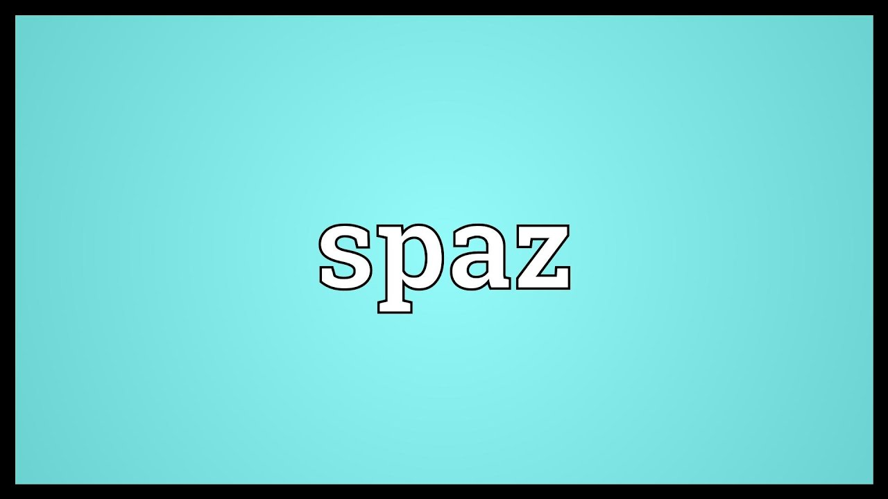 Is spaz a word