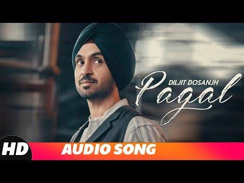 Pagal (Full Audio)   Diljit Dosanjh   New Punjabi Songs 2018   Latest Punjabi Songs 2018