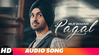 Pagal (Full Audio) | Diljit Dosanjh | New Punjabi Songs 2018 | Latest Punjabi Songs 2018
