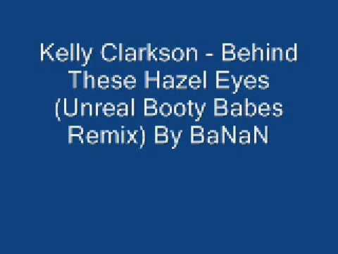 Kelly Clarkson - Behind These Hazel Eyes (Unreal Booty Babes Remix) By BaNaN
