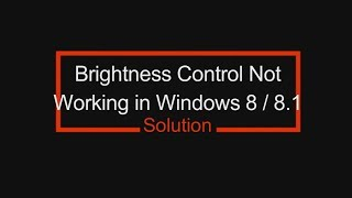 Brightness Control Not working in Windows 8 / 8.1 - Solution