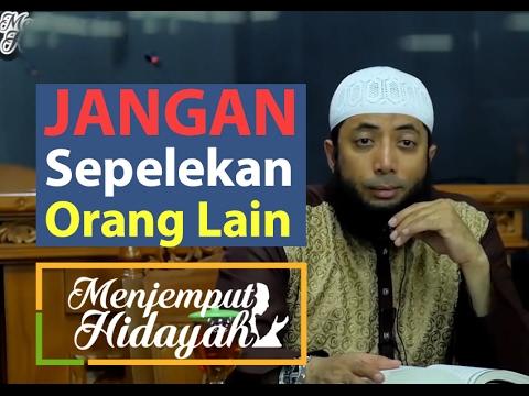 Jangan Sepelekan orang lain   Muhasabah diri   ustad Khalid Basalamah Mp3
