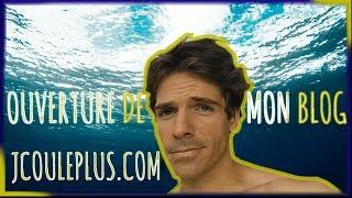 OUVERTURE DE MON BLOG : JCOULEPLUS.COM