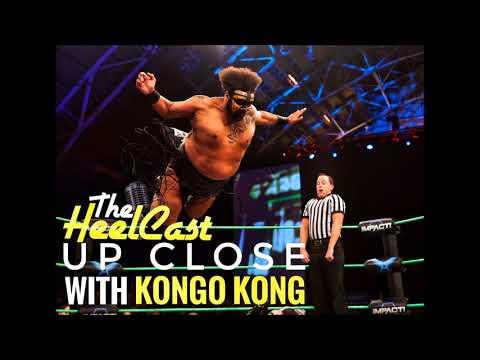 The HeelCast - Up Close with Kongo Kong