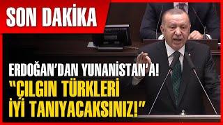 Erdoğan'dan Yunanistan'a Ağır Sözler!