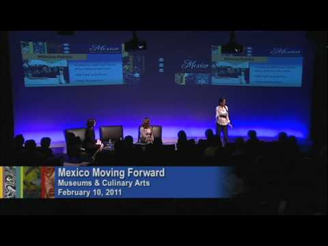 Mexico Moving Forward (2011): Museums and Culinary Arts