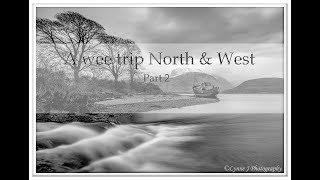 Landscape Photography | A wee trip North & West prt 2