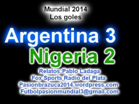 (Relato Emocionante) Argentina 3 Nigeria 2 (Relato Pablo Ladaga) Mundial de Brasil 2014 Los goles