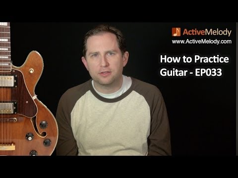 how-to-practice-guitar---ep033---guitar-lesson