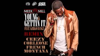 Meek Mill - Young and Gettin It (remix) ft. Ceezy Corleone and French Montana