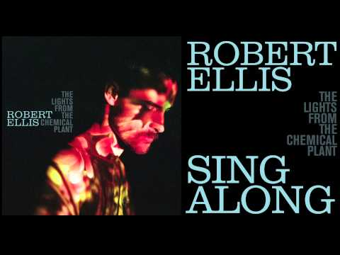 Robert Ellis - Sing Along - [Audio Stream]
