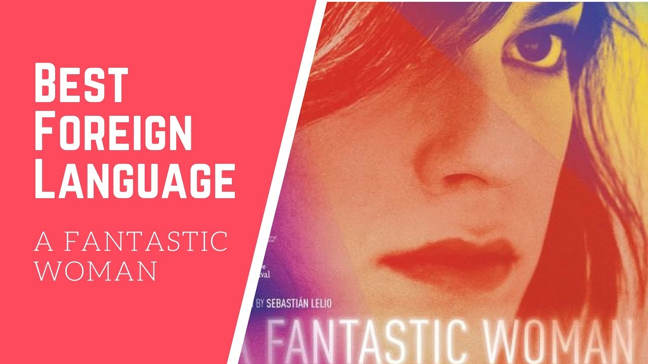 oscar 2018 a fantastic woman wins best foreign language
