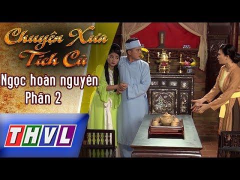 THVL | Chuyện xưa tích cũ – Tập 8: Ngọc hoàn nguyên – Phần 2
