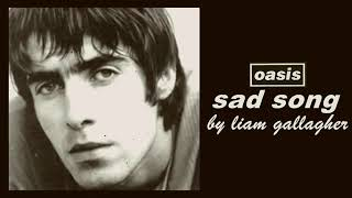 Oasis - Sad song (Liam Gallagher on vocals, FULL VERSION)