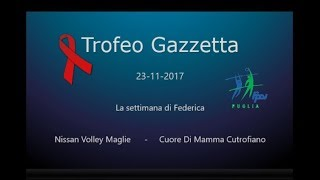 23-11-2017: Trofeo Gazzetta - Nissan Volley Maglie - Cuore di Mamma Cutrofiano
