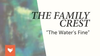 "The Family Crest - ""The Water"