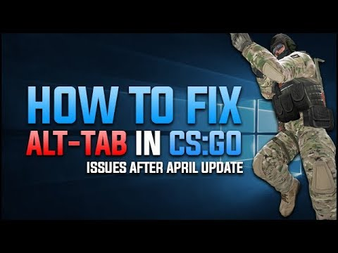 CS:GO - How to Fix ALT-TAB Issue (After April Update)