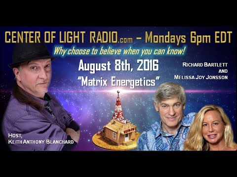 "CENTER OF LIGHT RADIO - Richard and Melissa: ""Matrix Energetics"""