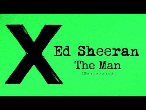 Ed Sheeran - The Man Uncensored Explicit