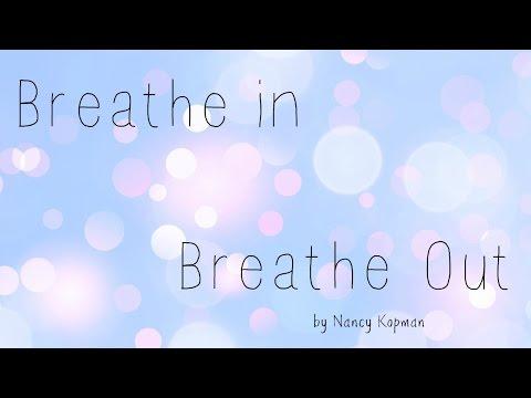 Breathe In Breathe Out -- by Nancy Kopman