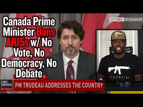 Canada Prime Minister Bans AR15s w/ No Vote, No Democracy, No Debate