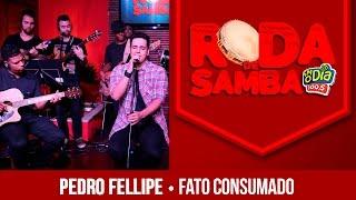 Fato Consumado - Pedro Fellipe (Roda de Samba FM O Dia)