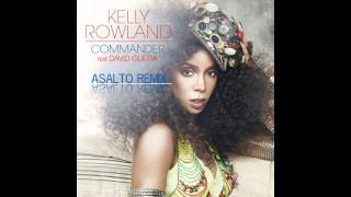 Kelly Rowland feat. David Guetta - Commander (Asalto Remix) HD