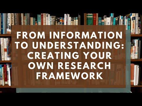 From Information to Understanding: Creating your own Research Framework