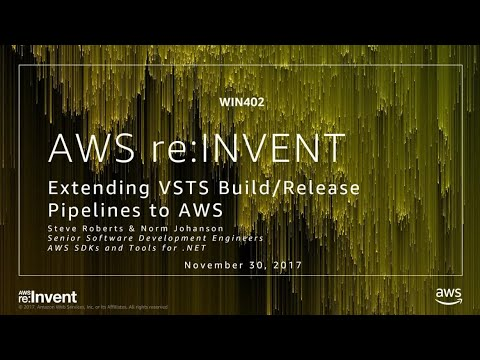 AWS re:Invent 2017: Extending VSTS Build/Release Pipelines to AWS (WIN402)