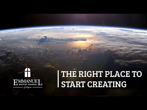 The Right Place To Start Creating - Emmanuel Baptist Church 01/05/20 AM - Pastor Bob Gray II