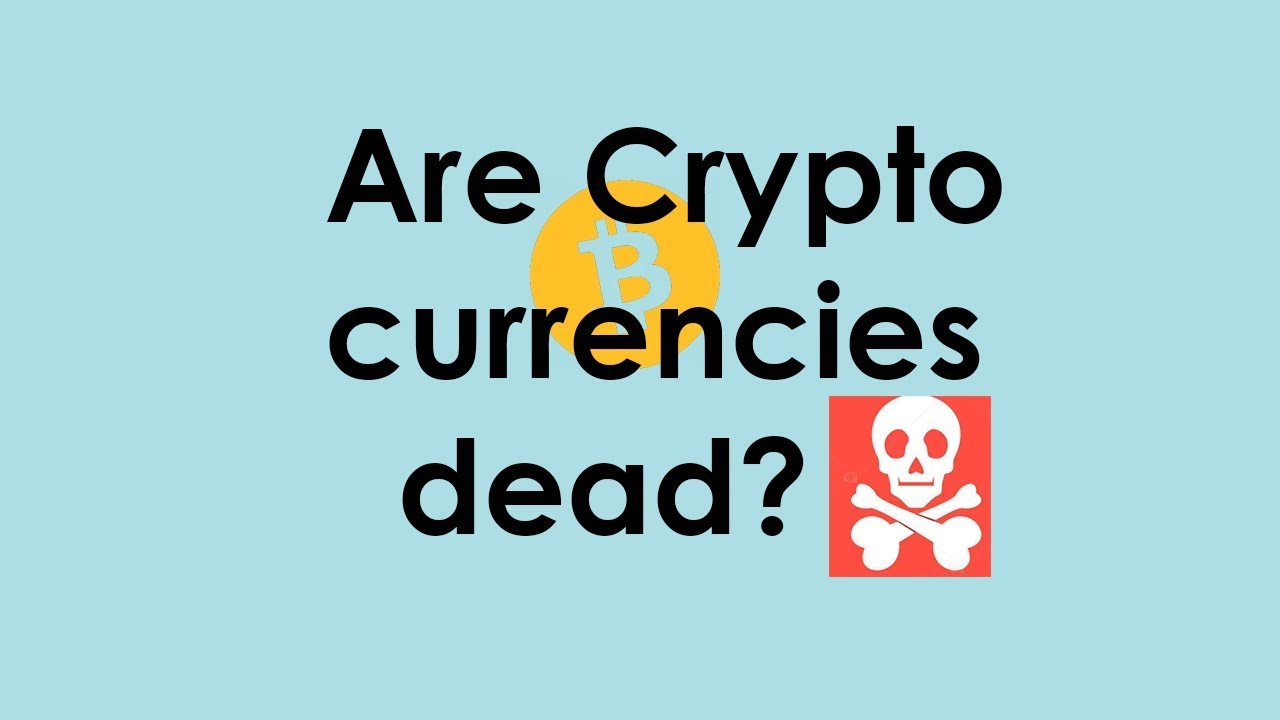 are cryptocurrencies dead