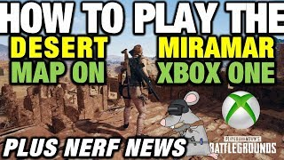 HOW TO PLAY PUBG NEW MAP MIRAMAR ON XBOX ONE - HUGE NERFS PLUS CHOOSE YOUR MAP