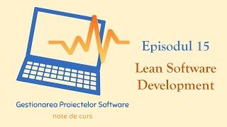 Gestionarea Proiectelor Software | S1E15 | Lean Software Development