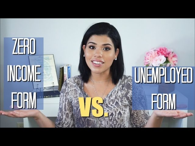 Zero Income Form VS. Unemployed Form