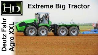 Extreme Big Tractor - Deutz Fahr Agro XXL - Monster tractor